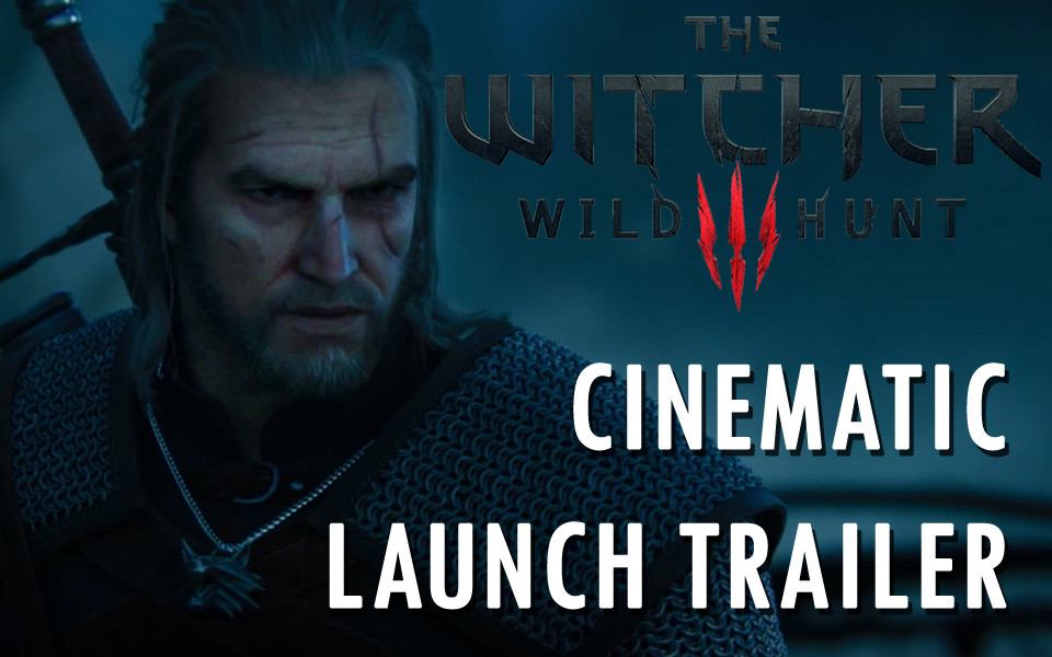 The Witcher 3 Cinematic Launch Trailer